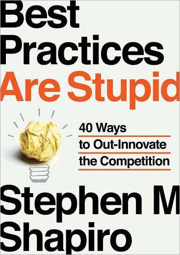 """Best Practices Are Stupid"" Author Stephen Shapiro Sheds Light on the ""Goldilocks Principle"""